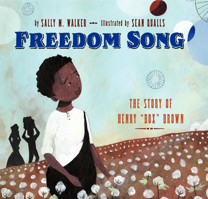 Freedom Song: The Story of Henry 'Box' Brown