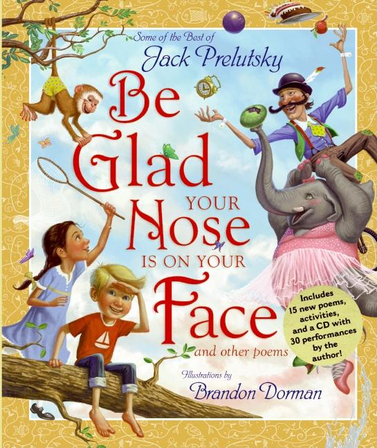 Be Glad Your Nose Is on Your Face: And Other Poems
