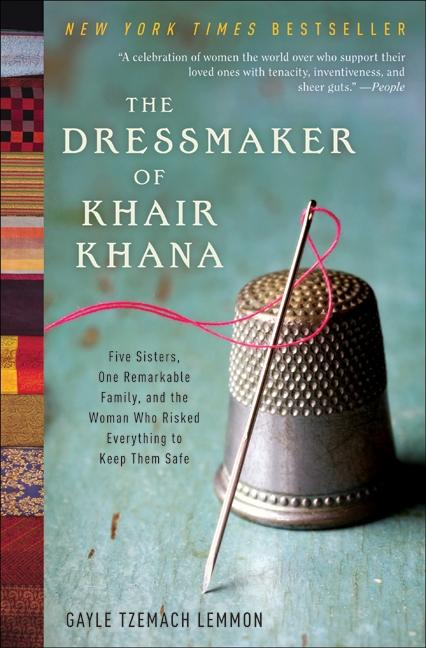 Dressmaker of Khair Khana, The: Five Sisters, One Remarkable Family, and the Woman Who Risked Everything to Keep Them Safe