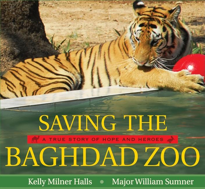 Saving the Baghdad Zoo: A True Story of Hope and Heroes