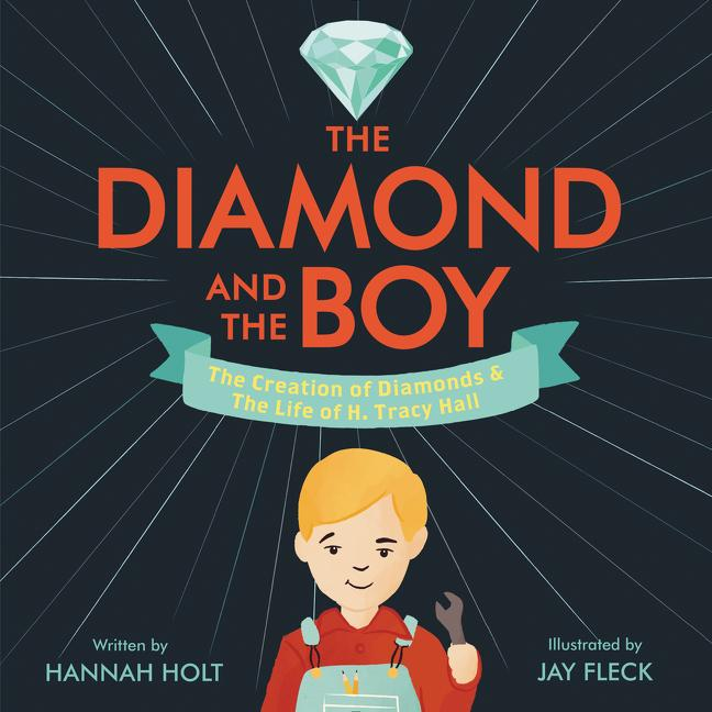 The Diamond and the Boy: The Creation of Diamonds & the Life of H. Tracy Hall