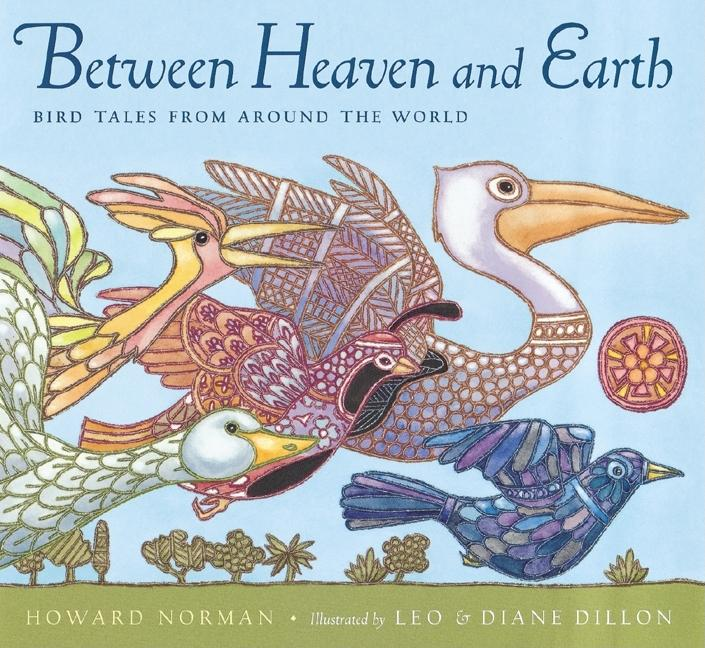 Between Heaven and Earth: Bird Tales from Around the World