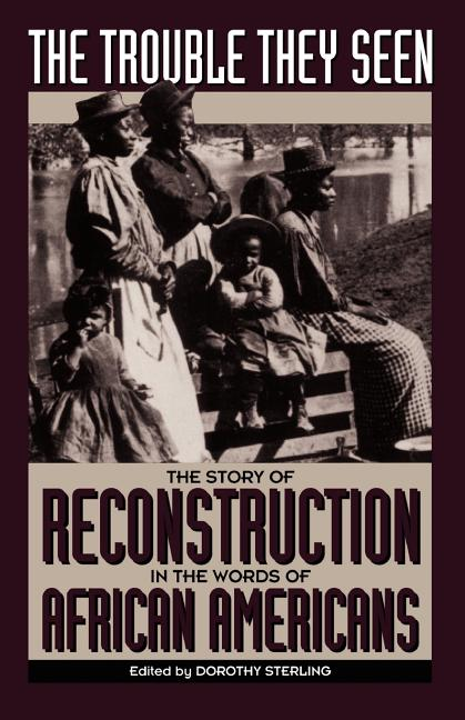 The Trouble They Seen: Black People Tell the Story of Reconstruction