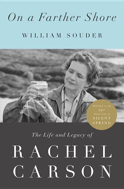 On a Farther Shore: The Life and Legacy of Rachel Carson