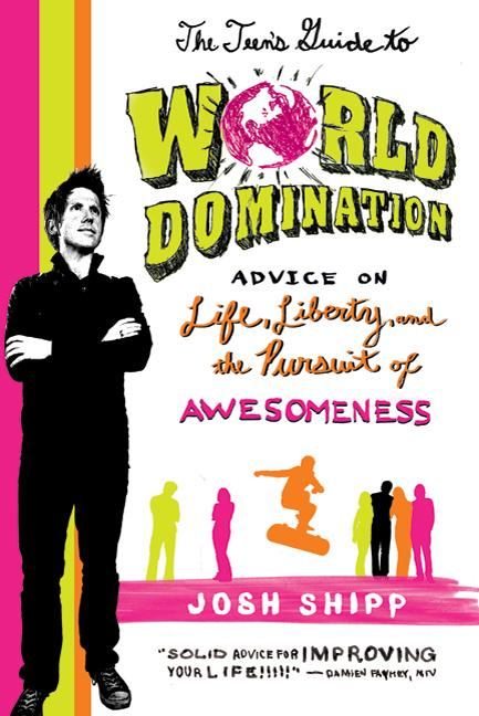 The Teen's Guide to World Domination: Advice on Life, Liberty, and the Pursuit of Awesomeness