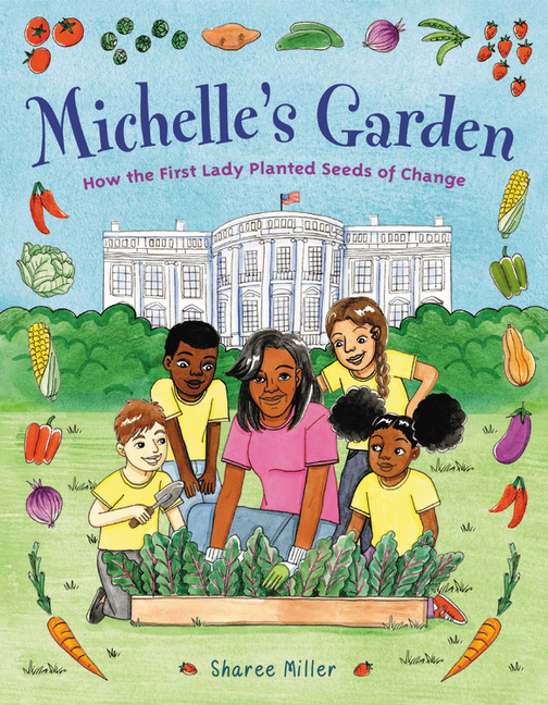 Michelle's Garden: How the First Lady Planted Seeds of Change