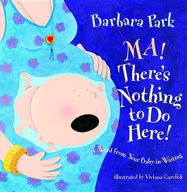 Ma! There's Nothing to Do Here!: A Word from Your Baby-In-Waiting