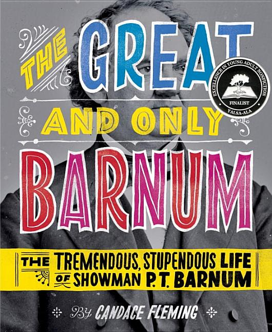 The Great and Only Barnum: The Tremendous, Stupendous Life of Showman P.T. Barnum