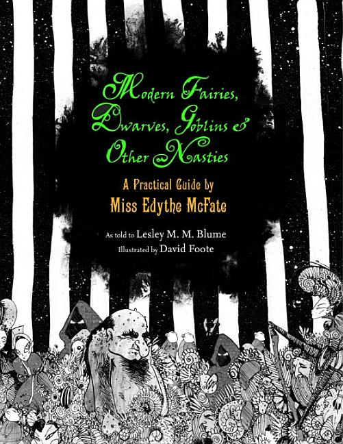Modern Fairies, Dwarves, Goblins & Other Nasties: A Practical Guide by Miss Edythe McFate