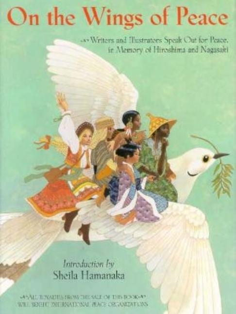 On the Wings of Peace: Writers and Illustrators Speak Out for Peace, in Memory of Hiroshima and Nagasaki