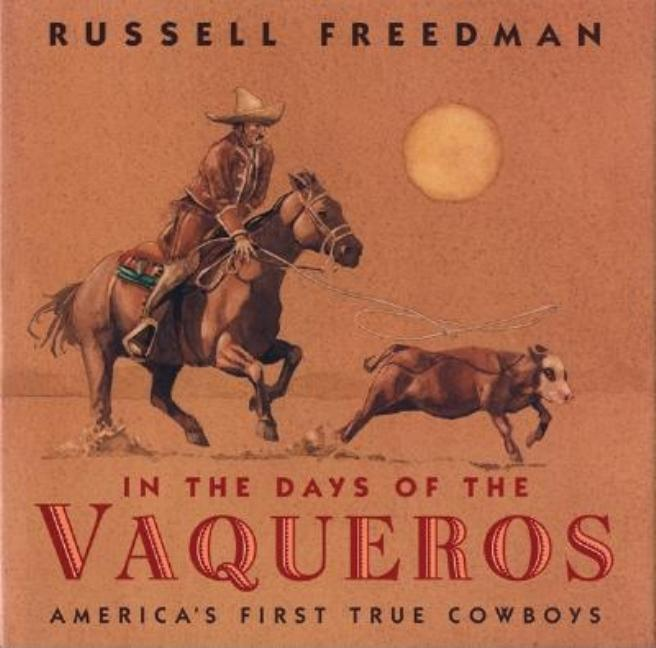 In the Days of the Vaqueros: America's First True Cowboys