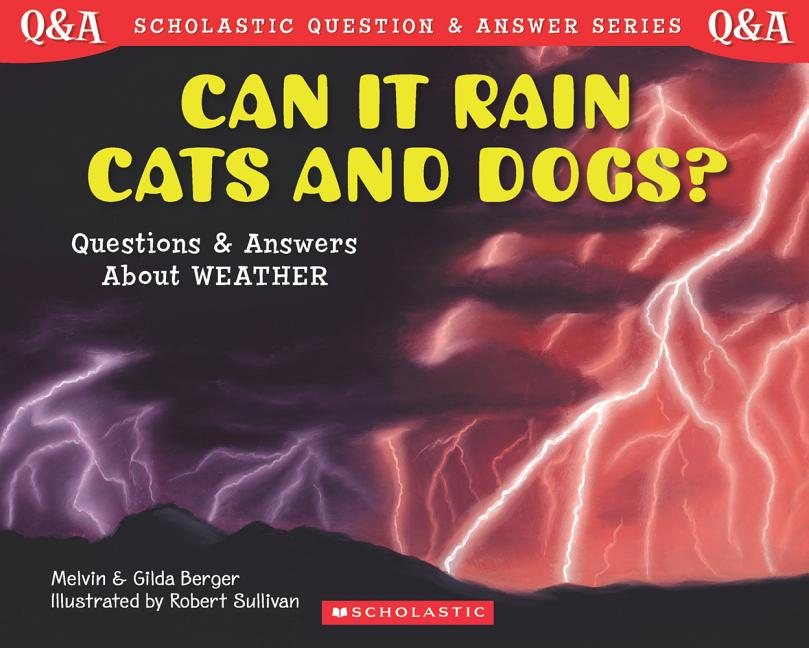 Can It Rain Cats and Dogs?: Questions and Answers about Weather