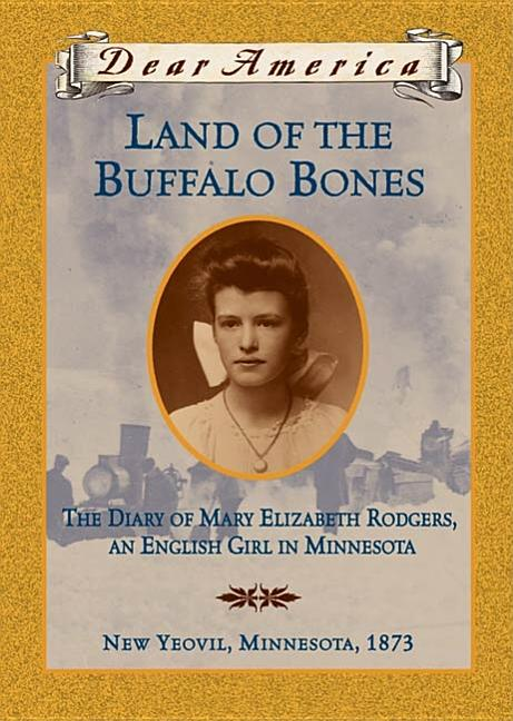 Land of the Buffalo Bones: The Diary of Mary Elizabeth Rodgers, an English Girl in Minnesota, New Yeovil, Minnesota, 1873