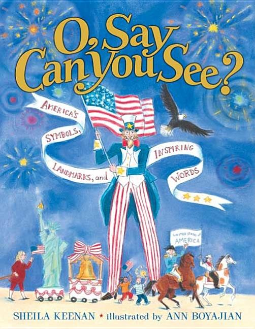 O, Say Can You See?: America's Symbols, Landmarks, and Important Words