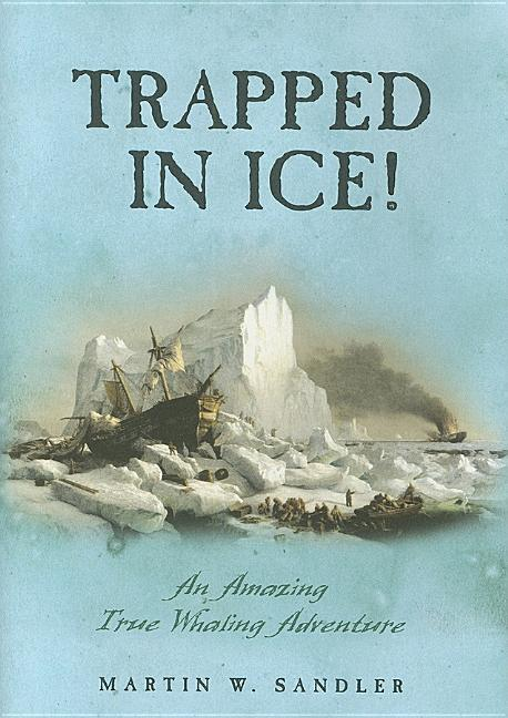 Trapped in Ice!: An Amazing True Whaling Adventure