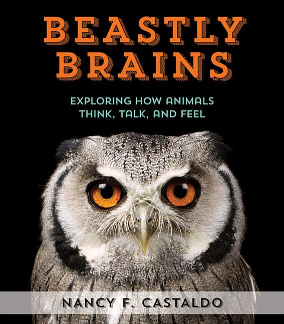 Beastly Brains: Exploring How Animals Think, Talk, and Feel