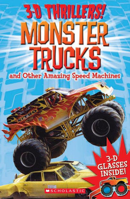 3-D Thrillers!: Monster Trucks and Other Amazing Speed Machines