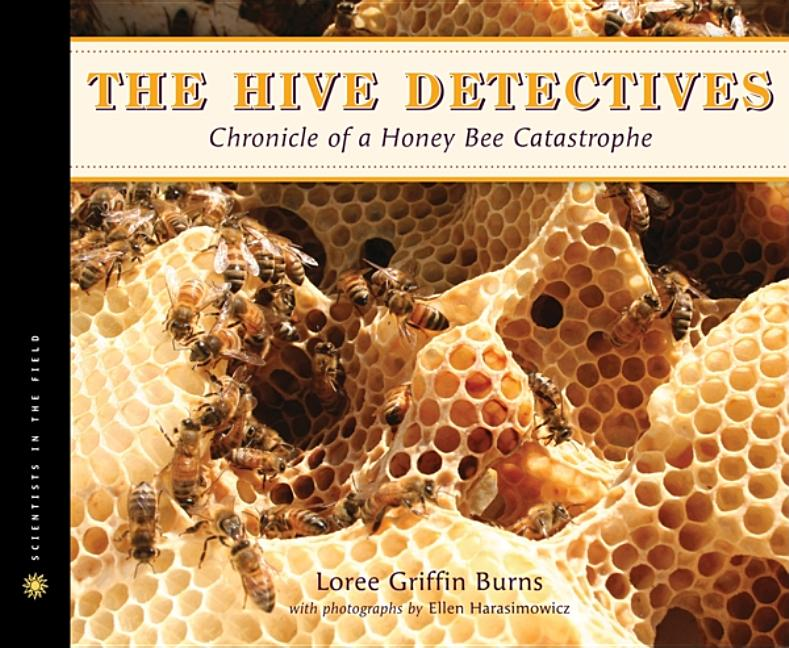 Hive Detectives, The: Chronicle of a Honey Bee Catastrophe