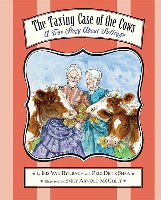 Taxing Case of the Cows, The: A True Story about Suffrage