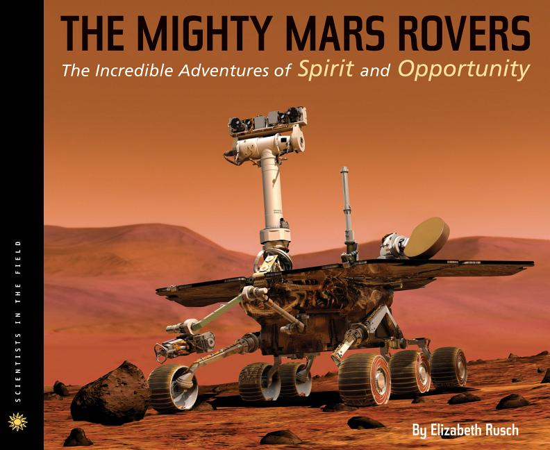 Mighty Mars Rovers, The: The Incredible Adventures of Spirit and Opportunity, The