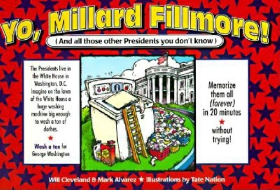 Yo, Millard Fillmore!: And All Those Other Presidents You Don't Know
