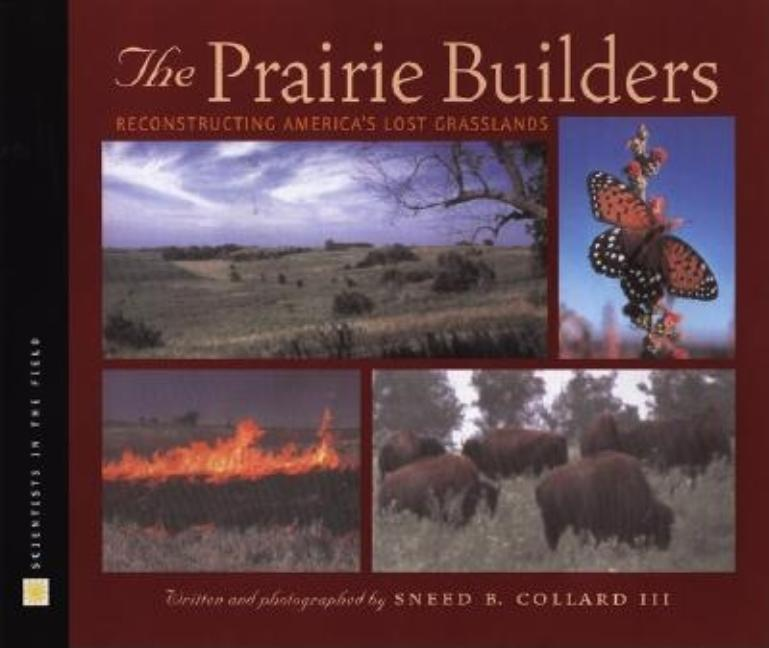 Prairie Builders, The: Reconstructing America's Lost Grasslands
