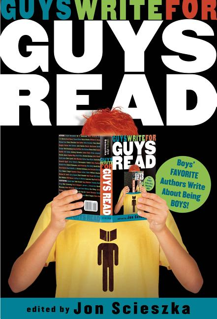 Guys Write for Guys Read: Favorite Authors Write about Being Boys