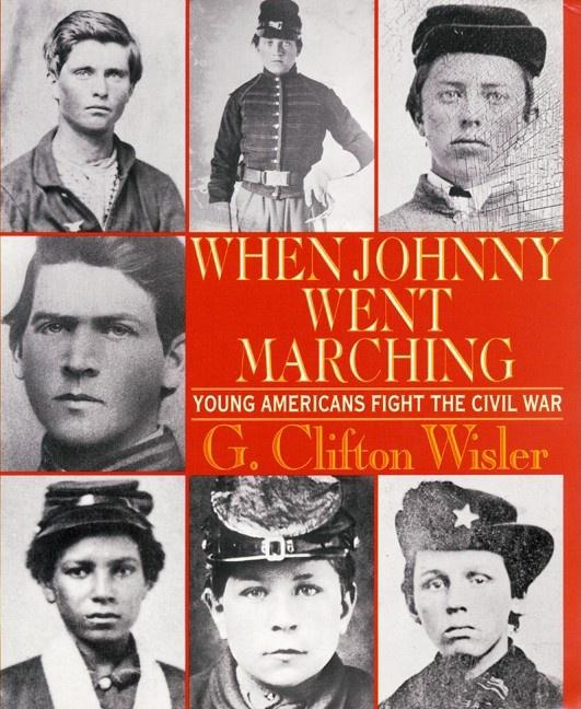 When Johnny Went Marching: Young Americans Fight the Civil War