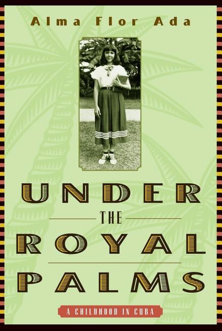 Under the Royal Palms: A Childhood in Cuba