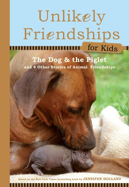 Dog and the Piglet, The: And Four Other True Stories of Animal Friendships