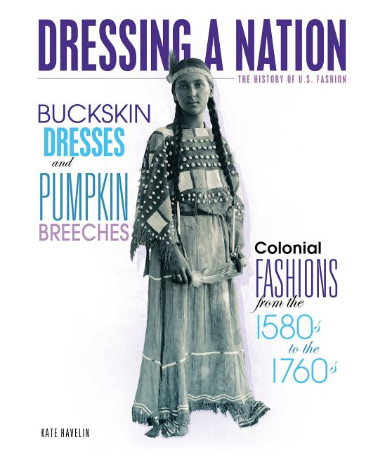 Buckskin Dresses and Pumpkin Breeches: Colonial Fashions from the 1580s to 1760s