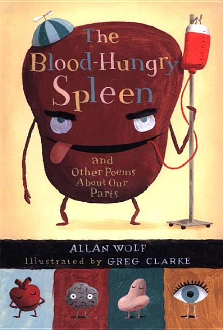 The Blood-Hungry Spleen: And Other Poems about Our Parts