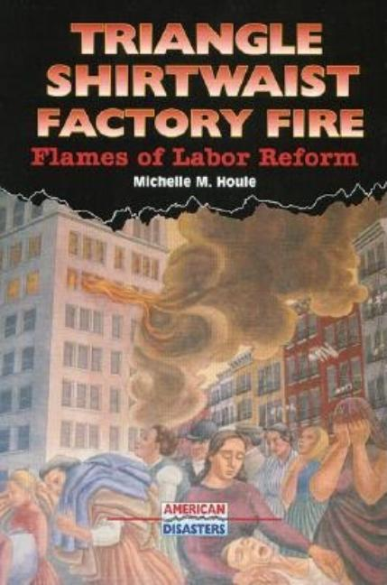 Triangle Shirtwaist Factory Fire: Flames of Labor Reform