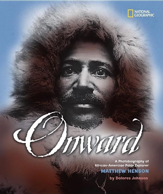Onward: A Photobiography of African-American Polar Explorer Matthem Henson
