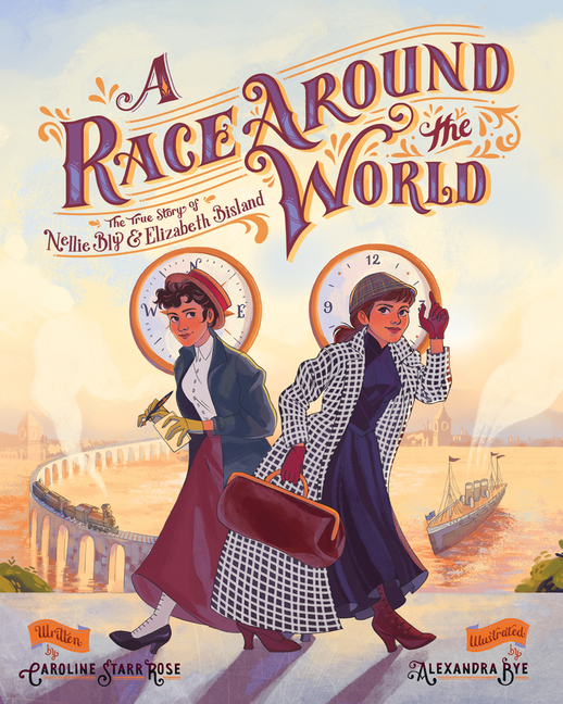 A Race Around the World: The True Story of Nellie Bly and Elizabeth Bisland