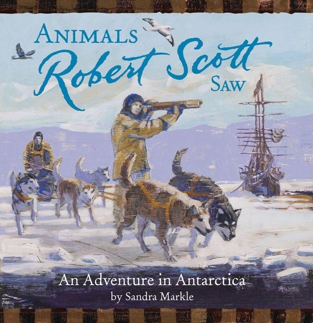 Animals Robert Scott Saw: An Adventure in Antartica