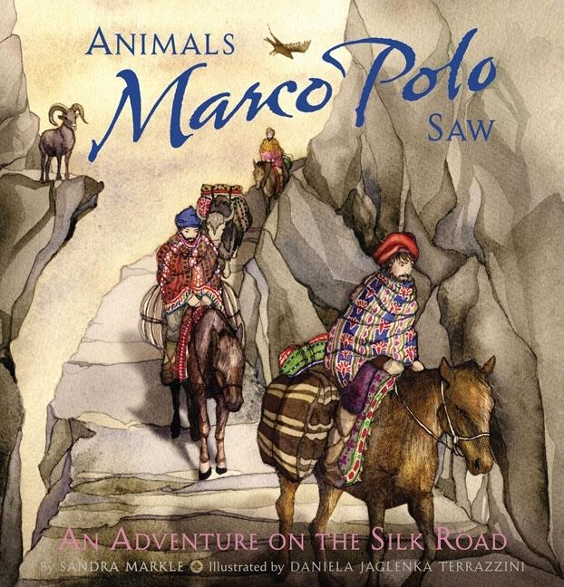 Animals Marco Polo Saw: An Adventure on the Silk Road