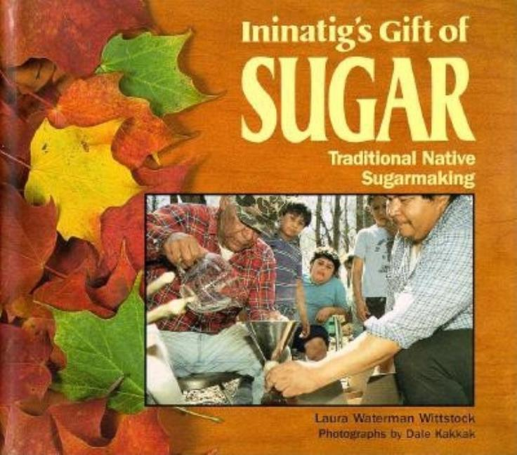 Ininatig's Gift of Sugar: Traditional Native Sugarmaking