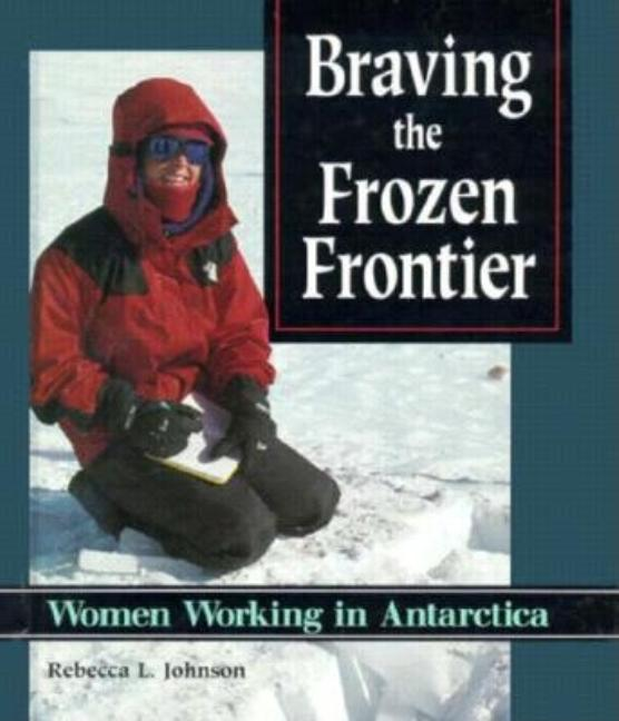 Braving the Frozen Frontier: Women Working in Antarctica