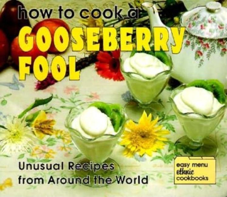 How to Cook a Gooseberry Fool: Unusual Recipes from Around the World