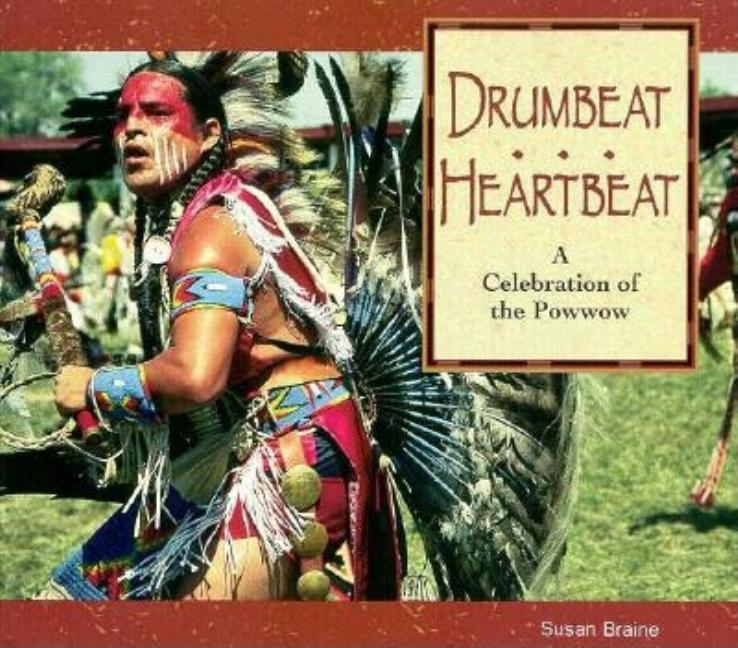 Drumbeat...Heartbeat: A Celebration of the Powwow