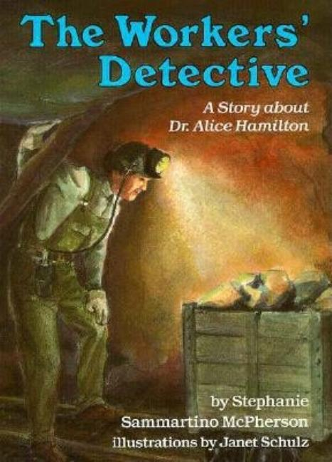 The Workers' Detective: A Story about Dr. Alice Hamilton
