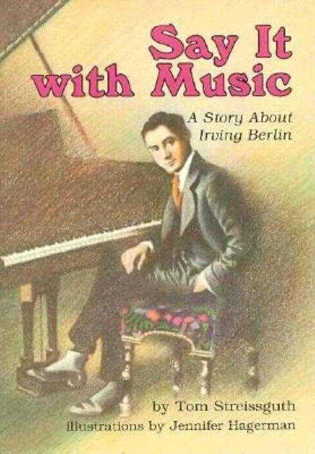 Say It with Music: A Story about Irving Berlin