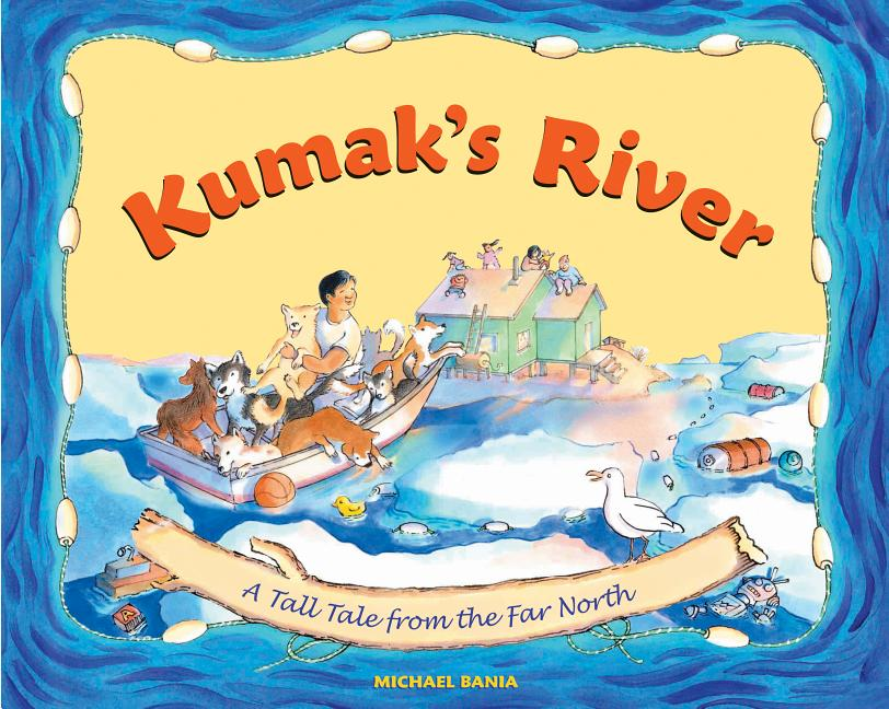Kumak's River: A Tall Tale from the Far North