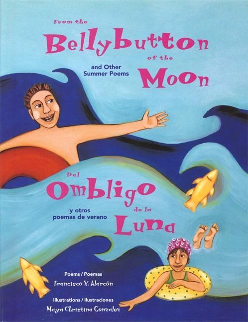 From the Bellybutton of the Moon and Other Summer Poems / Del ombligo de la luna y otras poemas de verano