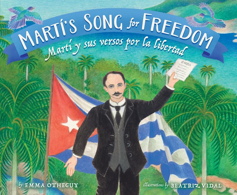 Marti's Song For Freedom / Marti y sus versos por la libertad