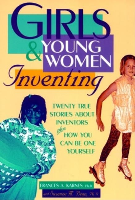 Girls & Young Women Inventing: 20 True Stories about Inventors Plus How You Can Be One Yourself