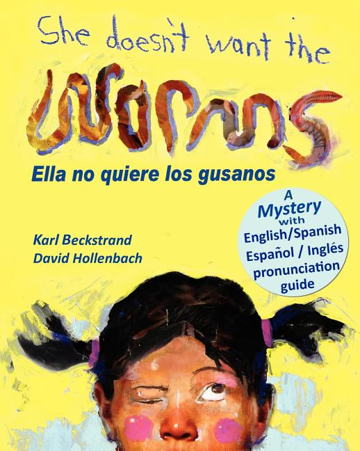 She Doesn't Want the Worms / Ella No Quiere Los Gusanos: A Mystery