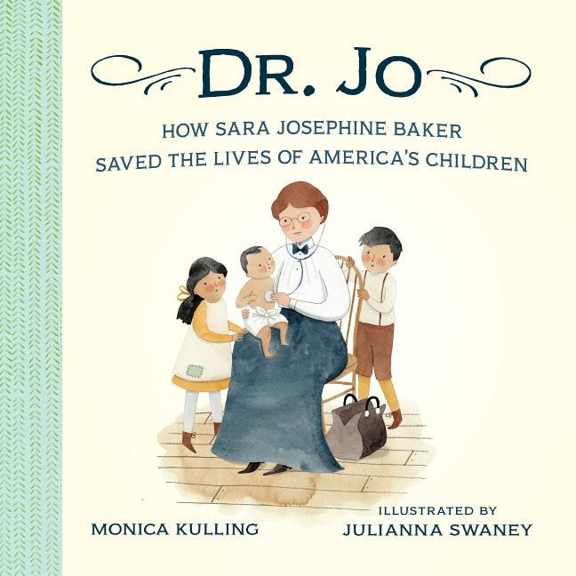 Dr. Jo: How Sara Josephine Baker Saved the Lives of America's Children