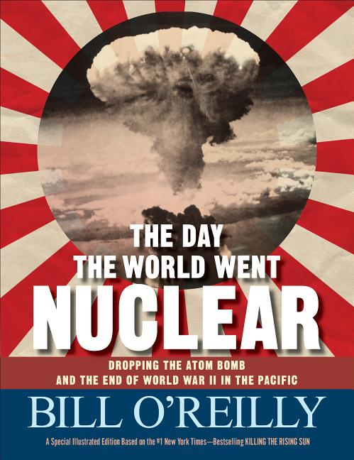 Day the World Went Nuclear, The: Dropping the Atom Bomb and the End of World War II in the Pacific